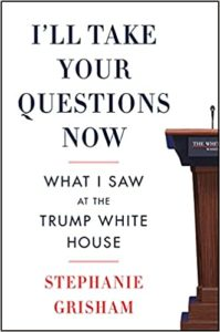 I'll Take Your Questions Now: What I Saw at the Trump White House by Stephanie Grisham
